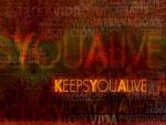 Keeps You Alive (te mantiene vivo)