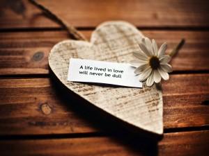 Una vida vivida en amor nunca será aburrida