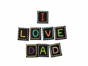 I Love Dad, bonita declaración para el Día del Padre