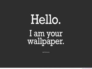 Postal: Hola. Soy tu fondo de pantalla y te amo