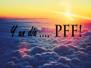 Y un día... PFF!