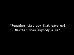 Remember that guy that gave up?